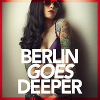 Berlin Goes Deeper (A Unique Selection Of Deep House Tunes) — сборник