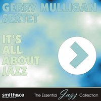 It's All About Jazz — Gerry Mulligan Sextet