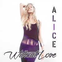 Without Love — Alice