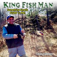 Something Smells Fishy to Me! — Timmy Cudmore the King Fish Man
