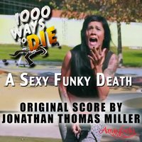 1000 Ways to Die: A Sexy and Funky Death — Jonathan Thomas Miller
