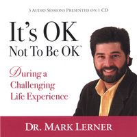 It's OK Not To Be OK, During a Challenging Life Experience — Dr. Mark Lerner