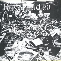 Record Collectors Are Pretentious Assholes — Poison Idea