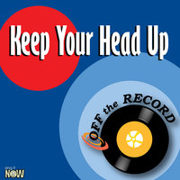 Keep Your Head Up — Off The Record