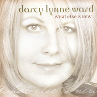 What Else Is New — Darcy Lynne Ward
