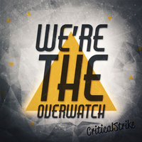 We're The Overwatch — CriticalStrike
