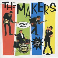 Shout On! / Hip-Notic EP — The Makers
