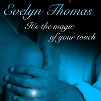 It's The Magic Of Your Touch — Evelyn Thomas