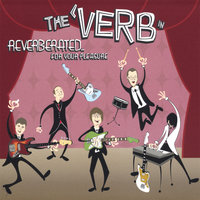 Reverberated...for Your Pleasure — The 'Verb