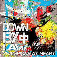 Champions At Heart — Down By Law