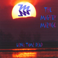 Long Time Dead — The Mighty Mirage