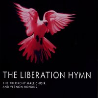 The Liberation Hymn — The Treorchy Male Choir, Vernon Hopkins, The Treorchy Male Choir and Vernon Hopkins, V. Hopkins