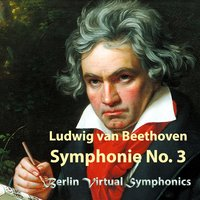 Beethoven: Symphonie No. 3 in E-Flat Major, Op. 55 — Berlin Virtual Symphonics, Brent Vince Spinner, Людвиг ван Бетховен