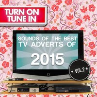 Turn on, Tune In - Sounds of the Best Tv Adverts of 2015 Vol. 2 — Various Composers