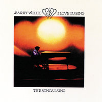 I Love To Sing The Songs I Sing — Barry White