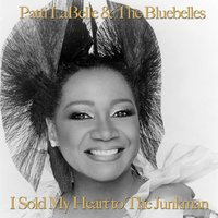 I Sold My Heart to the Junkman — Patti Labelle & The Bluebells
