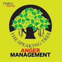 The Speaking Tree - Anger Management — Salim Ghouse, Uma Mohan, Abhijit Pohankar