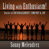 The Art of Living With Enthusiasm: Stories of Encouragement, Comfort, & Joy — Sonny Melendrez