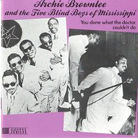 You Done What the Doctor Couldn't Do — Archie Brownlee, The Five Blind Boys of Mississippi