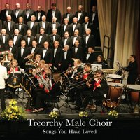 Songs You Have Loved — Treorchy Male Voice Choir, The Treorchy Male Voice Choir