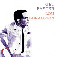 Get Faster — Lou Donaldson