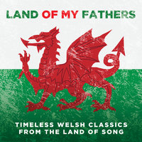 Land Of My Fathers: Timeless Welsh Classics From The Land Of Song — сборник