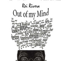 Out of My Mind — Rei Rivera