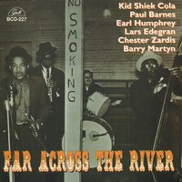 "Far Across the River — Barry Martyn, Lars Edegran, Earl Humphrey, Chester Zardis, George ""Kid Sheik"" Cola, Paul ""Polo"" Barnes"