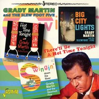 There'll Be a Hot Time Tonight — Grady Martin And The Slew Foot Five