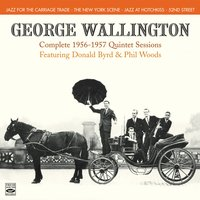 George Wallington. Complete 1956-1957 Quintet Sessions. Jazz for the Carriage Trade / The New York Scene / Jazz at Hotchkiss / 52nd Street — Thad Jones, Donald Byrd, Denzil Best, Phil Woods, Art Taylor, Curley Russell