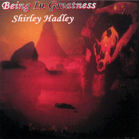 Being In Greatness — Shirley Hadley