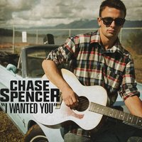 I Wanted You — Chase Spencer