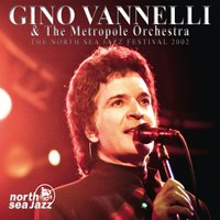 The North Sea Jazz Festival 2002 — Gino Vannelli And The Metropole Orchestra, Gino Vannelli, The Metropole Orchestra