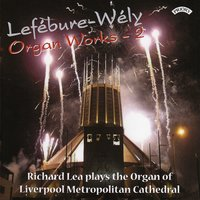 Lefebure: Wely Organ Works: Vol 2 / Organ of Liverpool Metropolitan Cathedral — Richard Lea