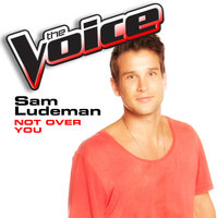 Not Over You — Sam Ludeman