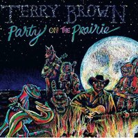 Party On the Prairie — Terry Brown