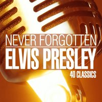 Never Forgotten — Elvis Presley