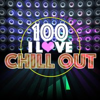 100 I Love Chill Out — Chillout, Beach House Chillout Music Academy, Siesta del Mar, Beach House Chillout Music Academy|Chillout|Siesta del Mar