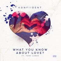 What You Know About Love — Tory Lanez, KonFiiDent