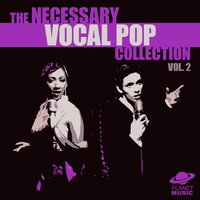 The Necessary Vocal Pop Collection, Vol. 2 — The Hit Co.