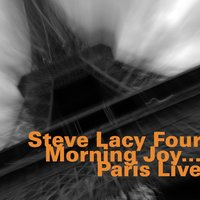 Morning Joy...Paris Live — Steve Lacy, Oliver Johnson, Steve Potts, Jean-Jacques Avenel, Steve Lacy Four