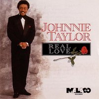Real Love — Johnnie Taylor