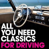 All You Need Classics: For Driving — Benjamin Godard, Albert Lortzing, Emil Waldteufel, Ferenc Erkel