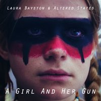 A Girl and Her Gun — Altered States, Laura Bayston