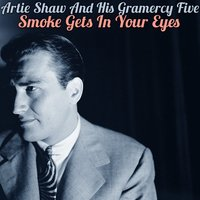Smoke Gets in Your Eyes — Artie Shaw & His Gramercy Five