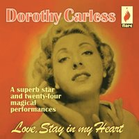 Love, Stay in My Heart — Dorothy Carless