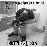 Never Mind the Ball-Ache! It's... Dirty Falcon — Dirty Falcon