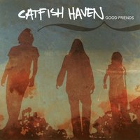 Good Friends — Catfish Haven