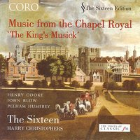 The King's Musick: Music from the Chapel Royal — Harry Christophers, The Sixteen, The Sixteen/ Harry Christophers, The Symphony of Harmony and Invention