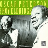 Oscar Peterson & Roy Eldridge — Oscar Peterson, Roy Eldridge